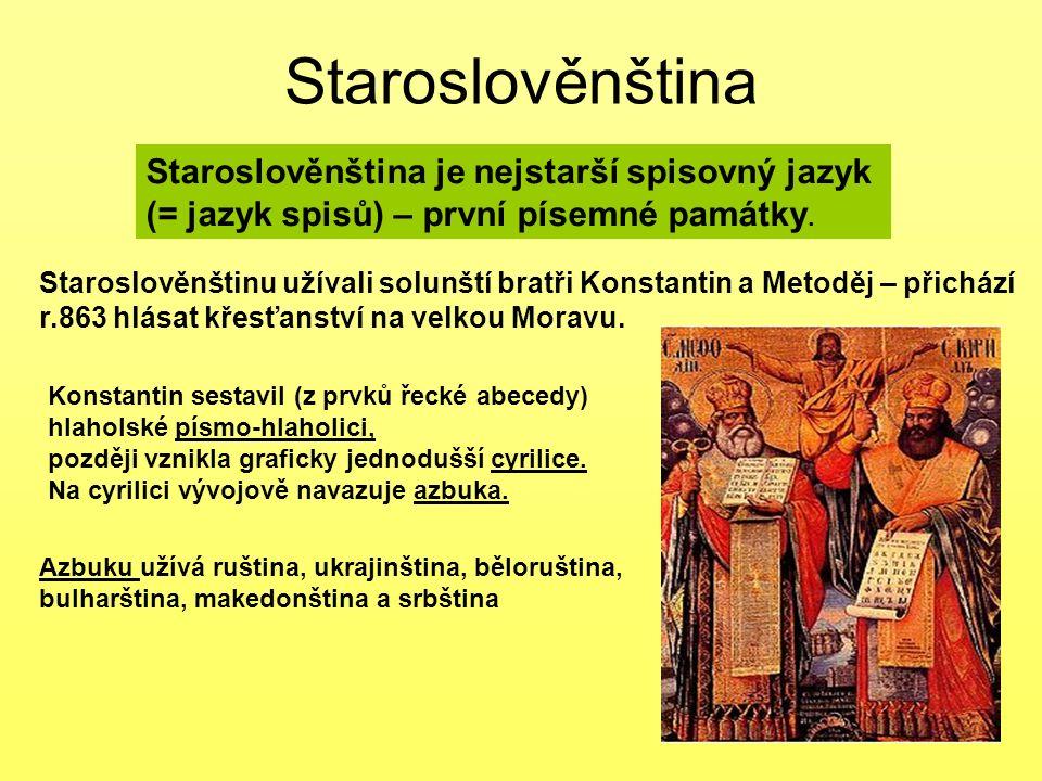 Staroslověnština Staroslověnština je nejstarší spisovný jazyk