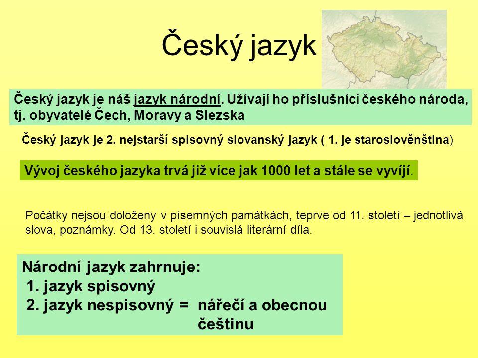 Český jazyk Národní jazyk zahrnuje: 1. jazyk spisovný
