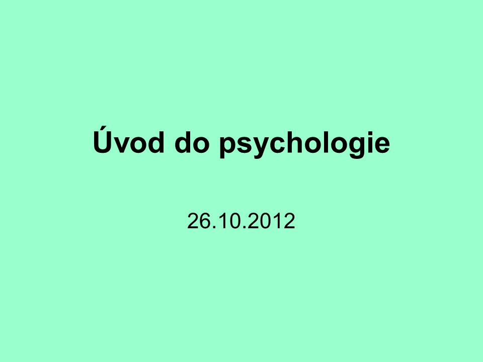 Úvod do psychologie 26.10.2012
