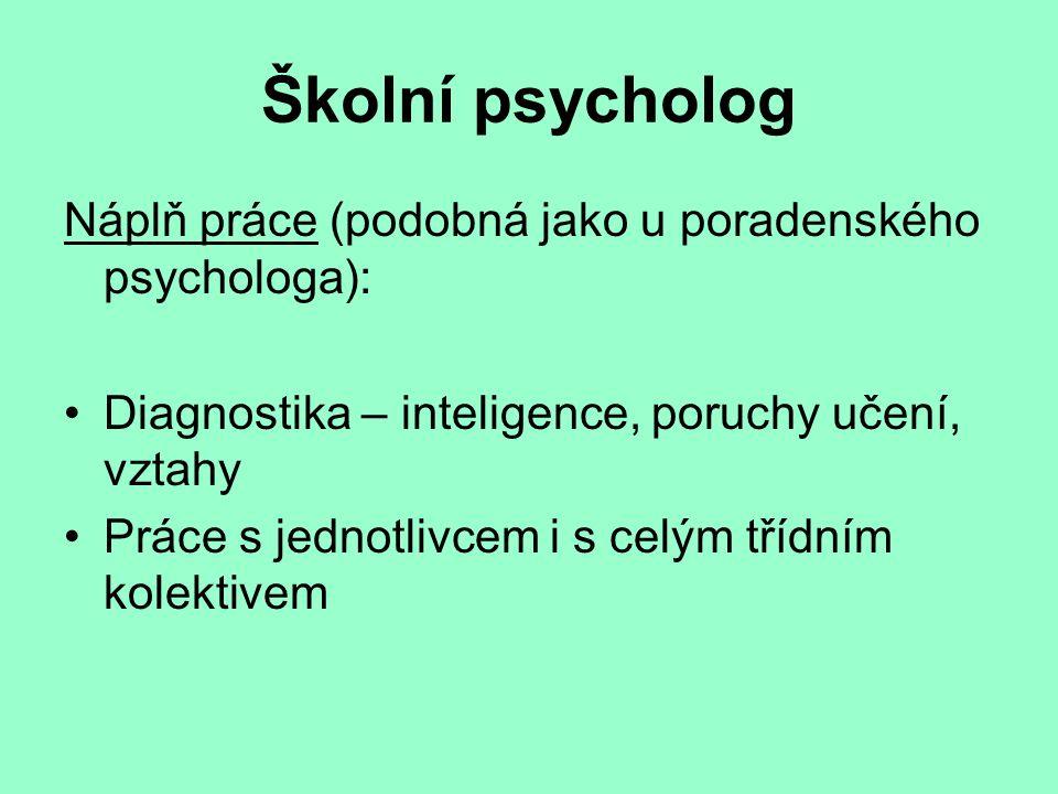 Školní psycholog Náplň práce (podobná jako u poradenského psychologa):