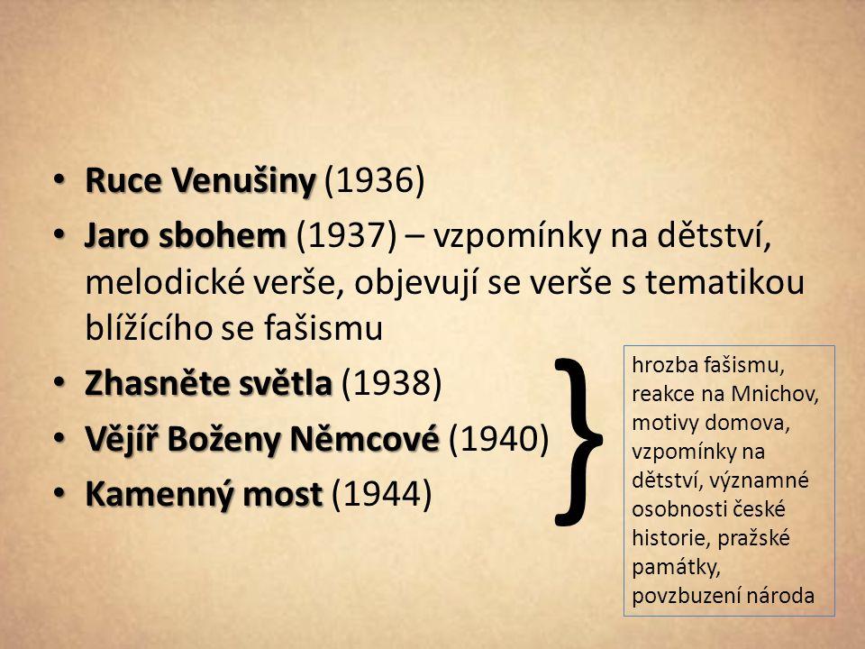 Ruce Venušiny (1936) Jaro sbohem (1937) – vzpomínky na dětství, melodické verše, objevují se verše s tematikou blížícího se fašismu.