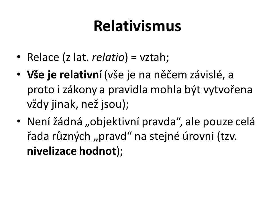 Relativismus Relace (z lat. relatio) = vztah;