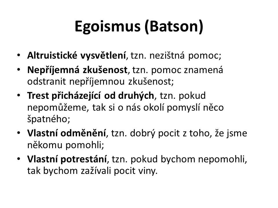 Egoismus (Batson) Altruistické vysvětlení, tzn. nezištná pomoc;