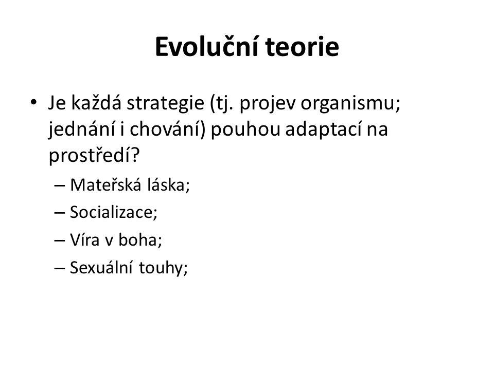 Evoluční teorie Je každá strategie (tj. projev organismu; jednání i chování) pouhou adaptací na prostředí