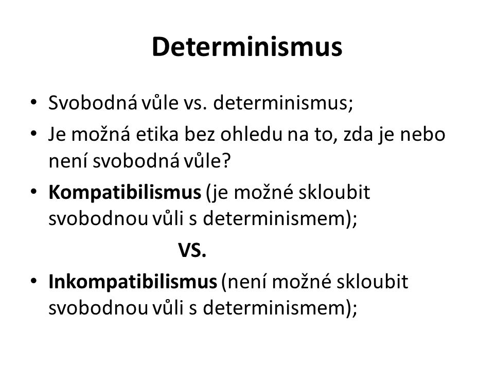Determinismus Svobodná vůle vs. determinismus;