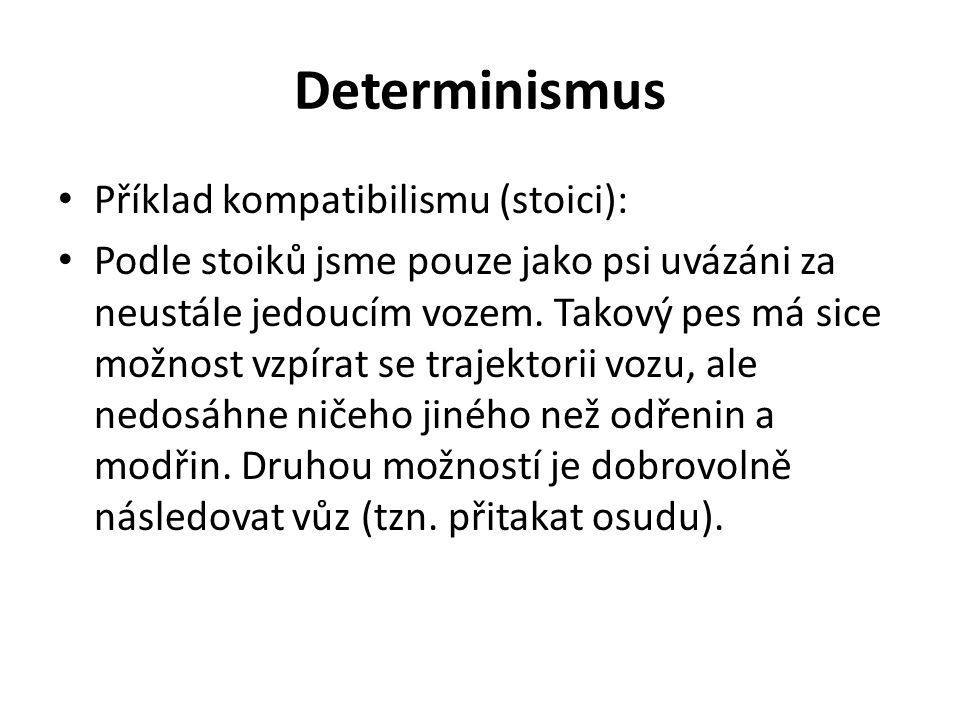 Determinismus Příklad kompatibilismu (stoici):