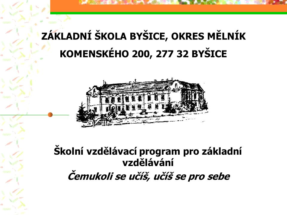 ZÁKLADNÍ ŠKOLA BYŠICE, OKRES MĚLNÍK KOMENSKÉHO 200, 277 32 BYŠICE