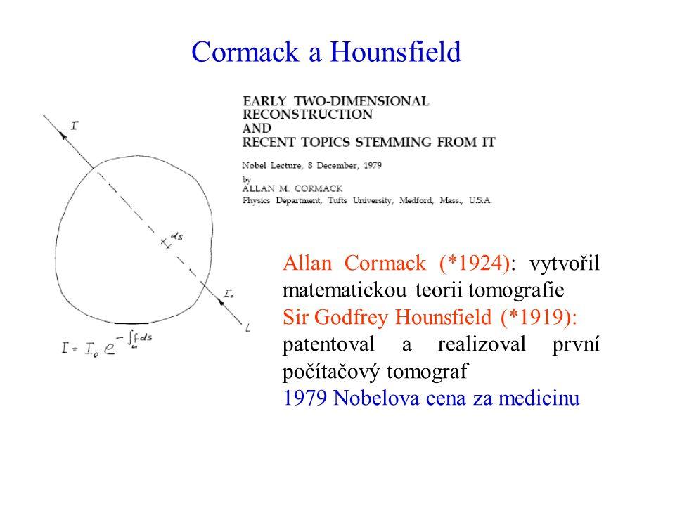Cormack a Hounsfield Allan Cormack (*1924): vytvořil matematickou teorii tomografie. Sir Godfrey Hounsfield (*1919):