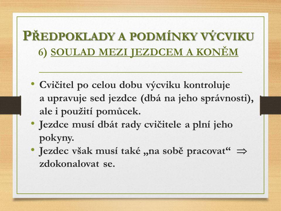 Předpoklady a podmínky výcviku 6) SOULAD MEZI JEZDCEM A KONĚM