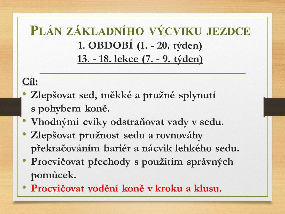 Plán základního výcviku jezdce 1. OBDOBÍ (1. - 20. týden) 13. - 18
