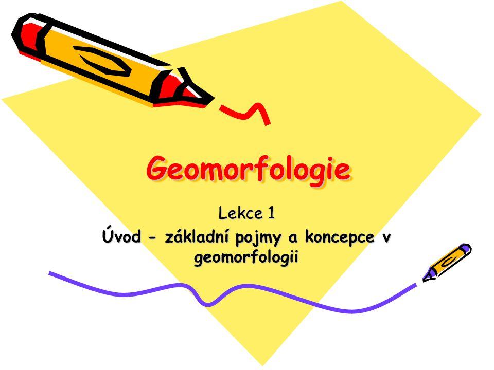 Lekce 1 Úvod - základní pojmy a koncepce v geomorfologii