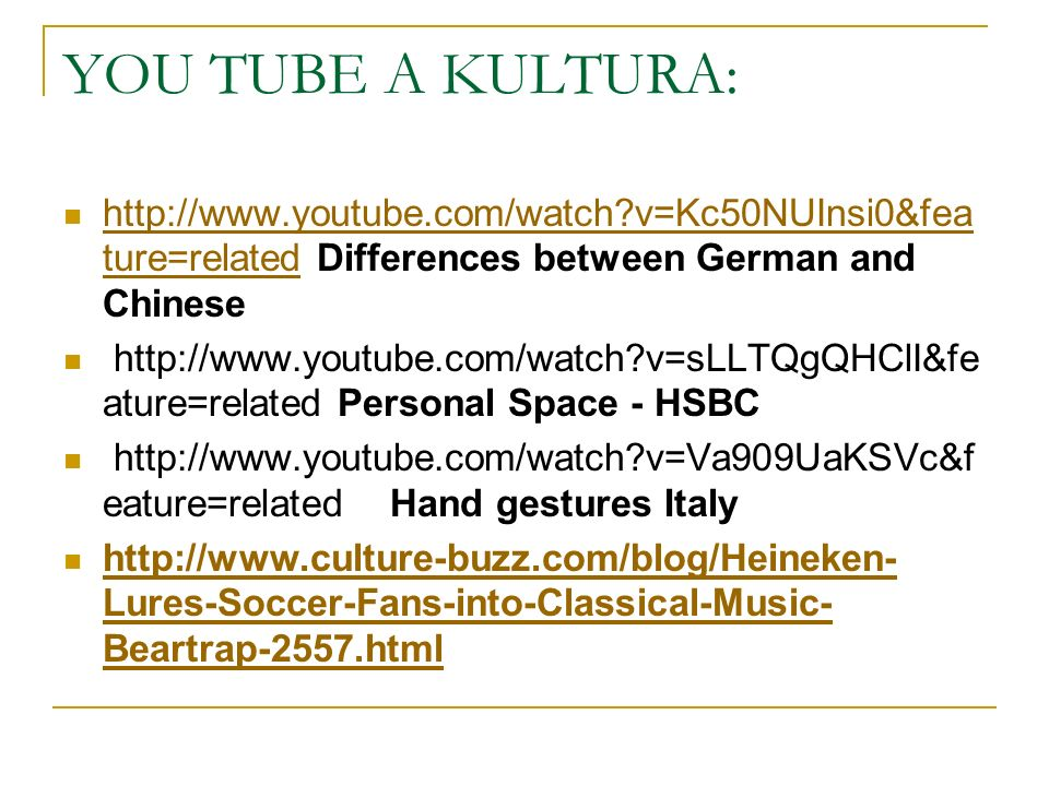 YOU TUBE A KULTURA: http://www.youtube.com/watch v=Kc50NUInsi0&feature=related Differences between German and Chinese.