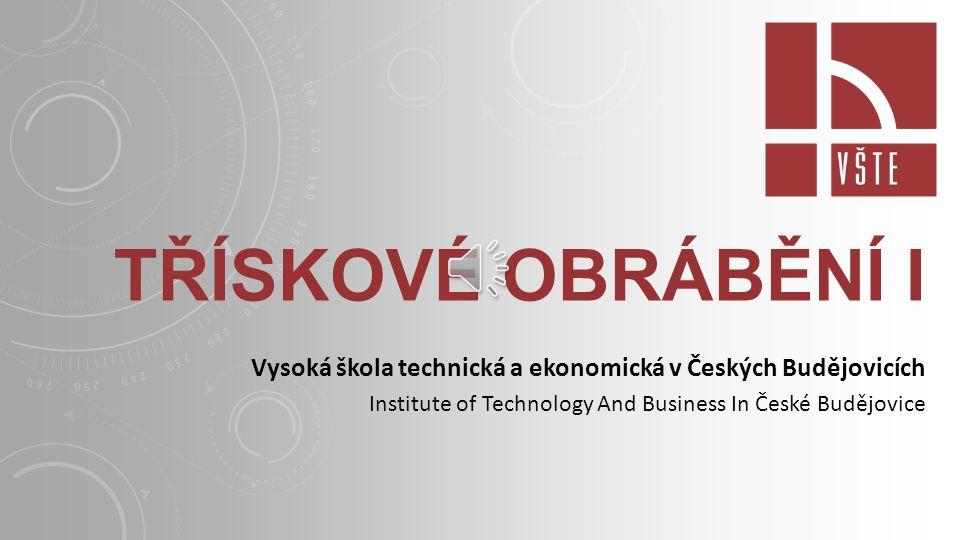 Třískové obrábění I Vysoká škola technická a ekonomická v Českých Budějovicích.