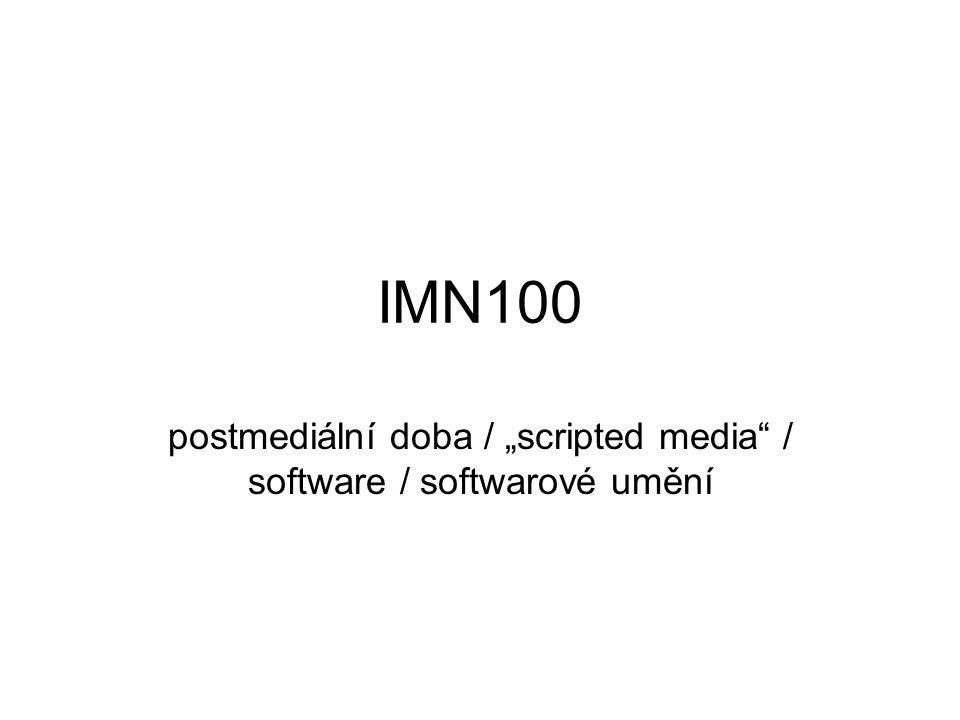 """postmediální doba / """"scripted media / software / softwarové umění"""