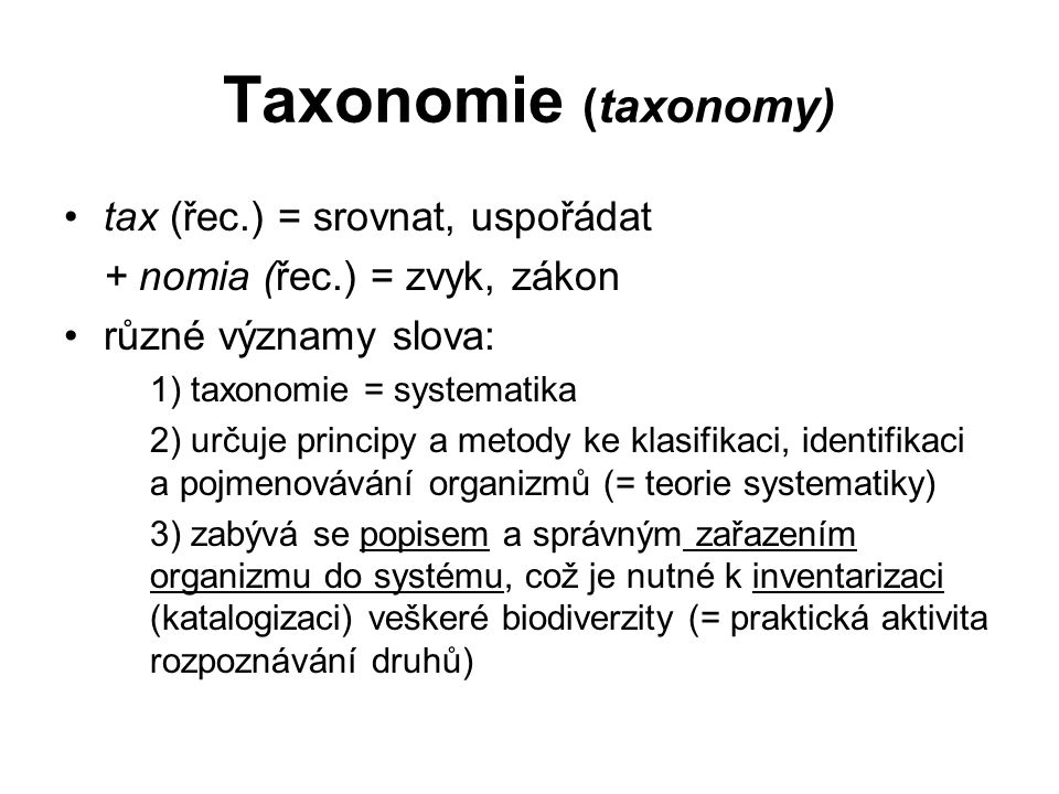 Taxonomie (taxonomy) tax (řec.) = srovnat, uspořádat