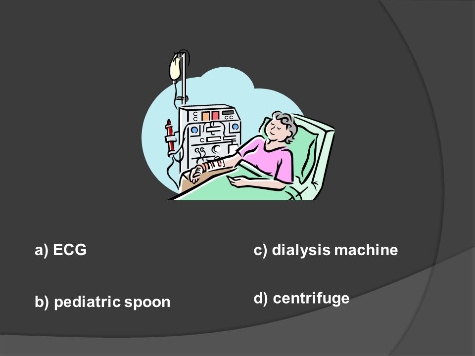 a) ECG c) dialysis machine d) centrifuge b) pediatric spoon