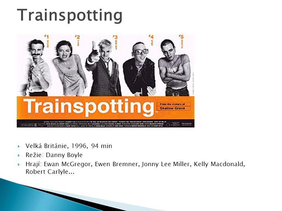 Trainspotting Velká Británie, 1996, 94 min Režie: Danny Boyle