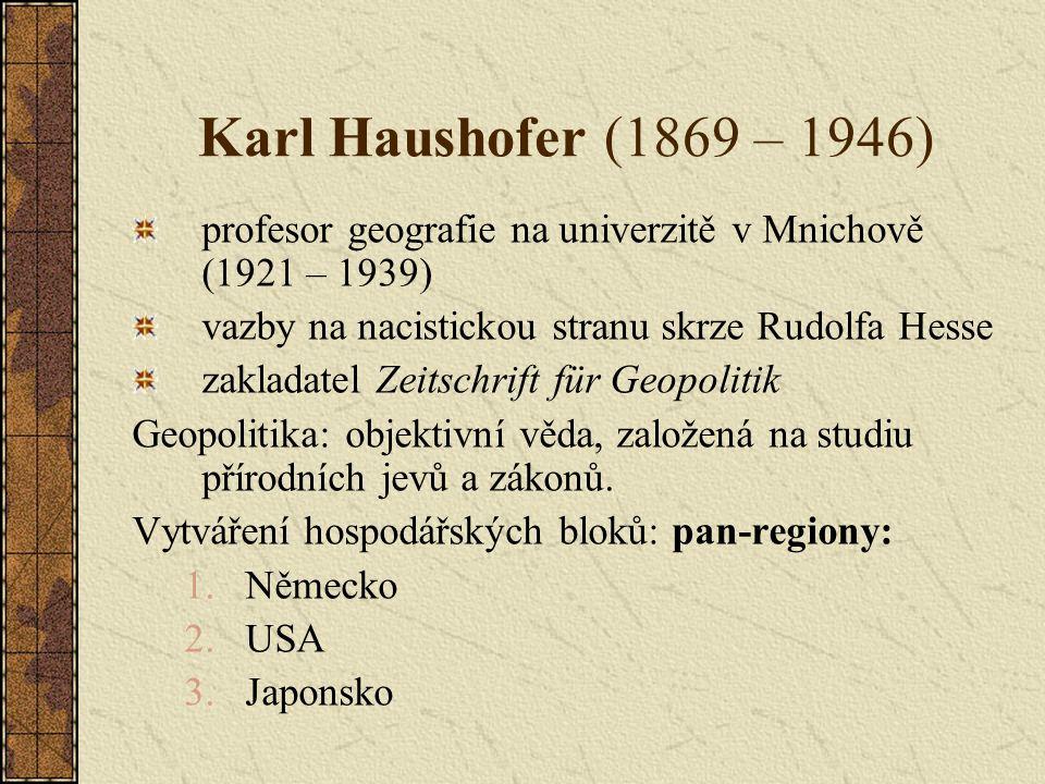 Karl Haushofer (1869 – 1946) profesor geografie na univerzitě v Mnichově (1921 – 1939) vazby na nacistickou stranu skrze Rudolfa Hesse.
