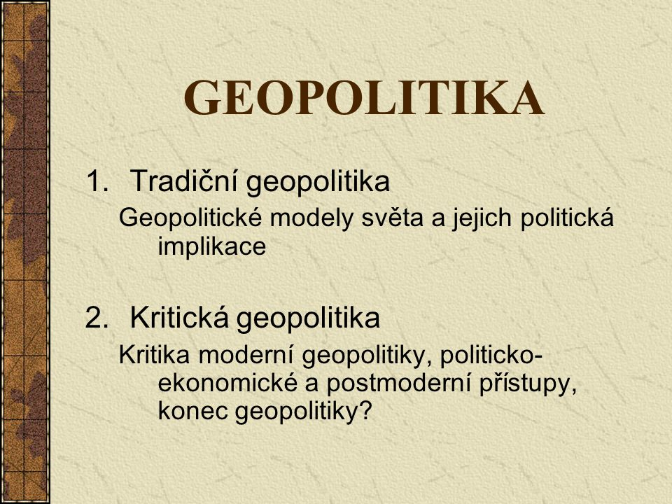 GEOPOLITIKA Tradiční geopolitika Kritická geopolitika