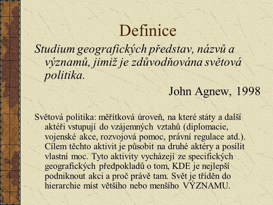 Definice Studium geografických představ, názvů a významů, jimiž je zdůvodňována světová politika. John Agnew, 1998.