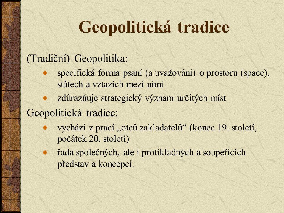 Geopolitická tradice (Tradiční) Geopolitika: Geopolitická tradice: