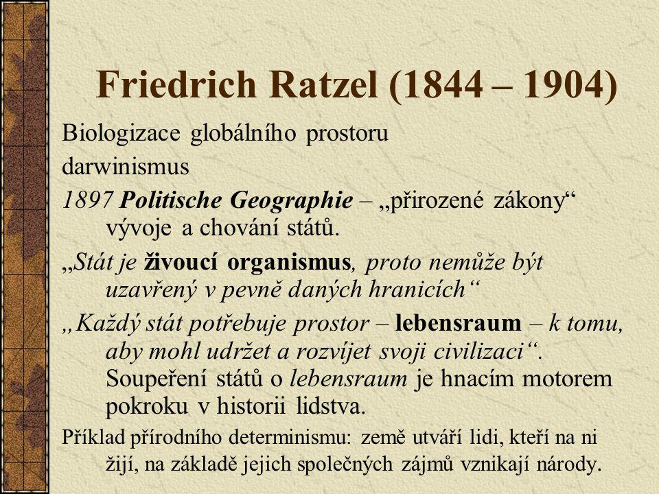 Friedrich Ratzel (1844 – 1904) Biologizace globálního prostoru