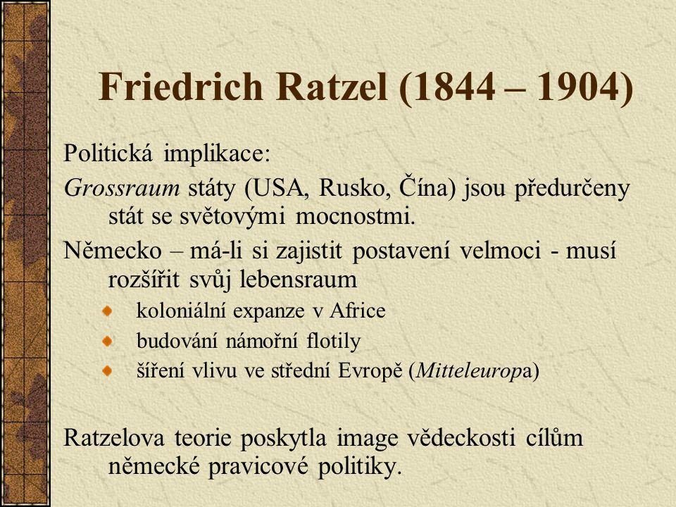 Friedrich Ratzel (1844 – 1904) Politická implikace: