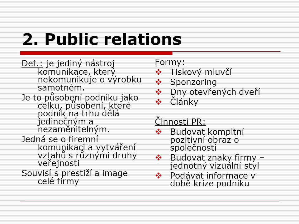 2. Public relations Def.: je jediný nástroj komunikace, který nekomunikuje o výrobku samotném.