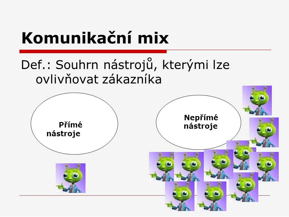 Komunikační mix Def.: Souhrn nástrojů, kterými lze ovlivňovat zákazníka. Přímé nástroje. Nepřímé.