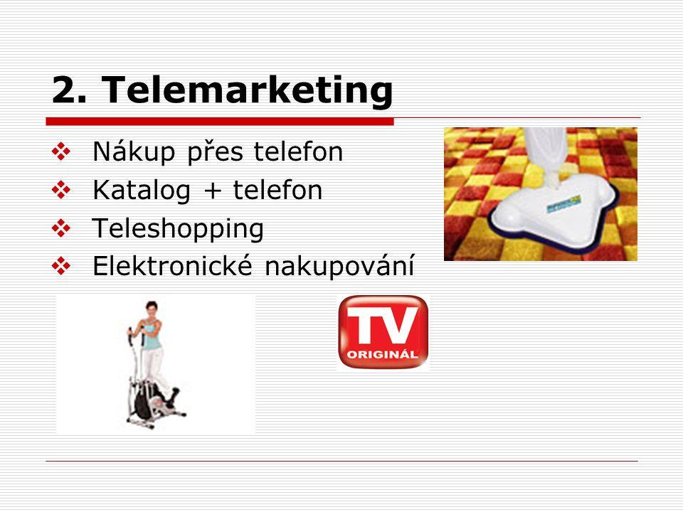 2. Telemarketing Nákup přes telefon Katalog + telefon Teleshopping