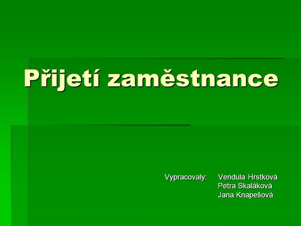 Vypracovaly: Vendula Hrstková Petra Skaláková Jana Knapešová