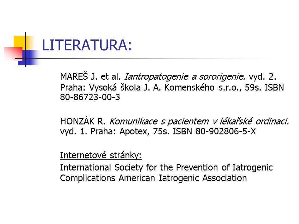 LITERATURA: MAREŠ J. et al. Iantropatogenie a sororigenie. vyd. 2. Praha: Vysoká škola J. A. Komenského s.r.o., 59s. ISBN 80-86723-00-3.
