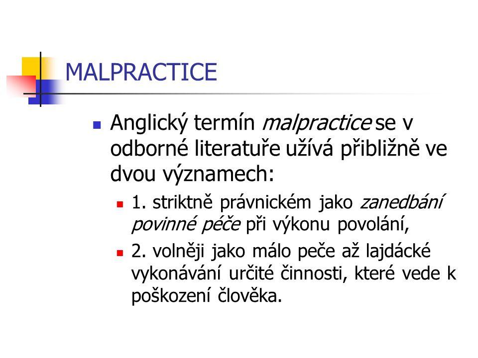 MALPRACTICE Anglický termín malpractice se v odborné literatuře užívá přibližně ve dvou významech:
