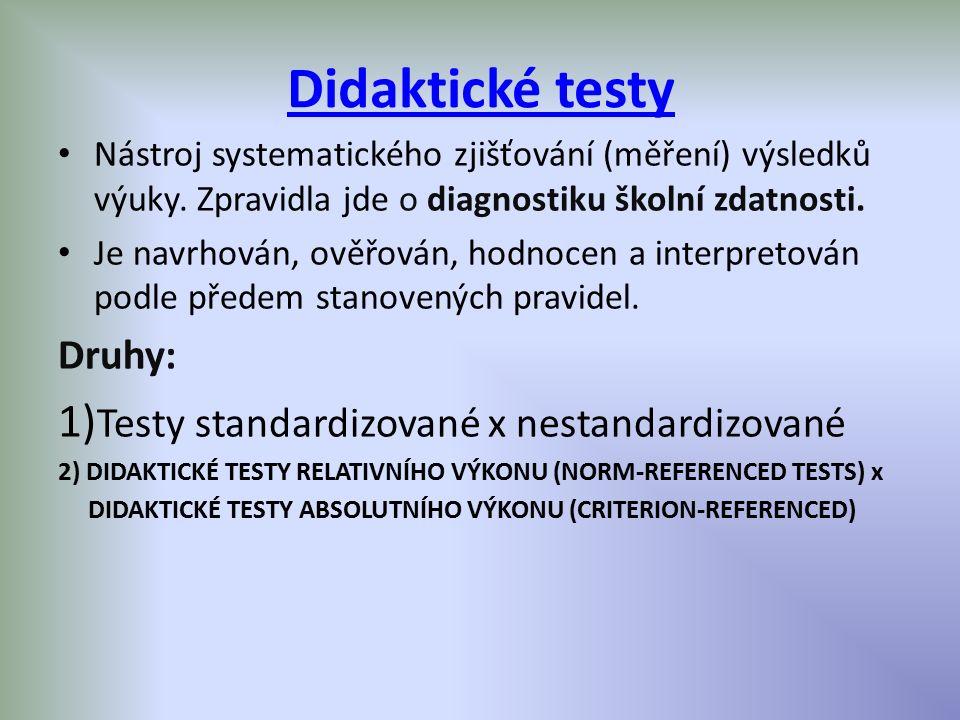 Didaktické testy 1)Testy standardizované x nestandardizované Druhy:
