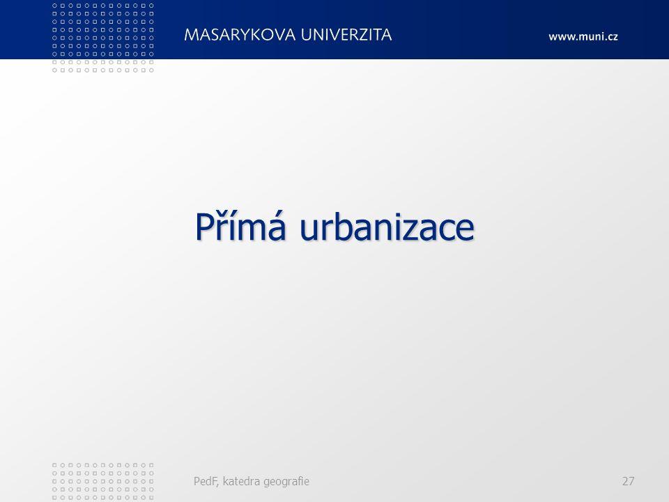 Přímá urbanizace PedF, katedra geografie 27
