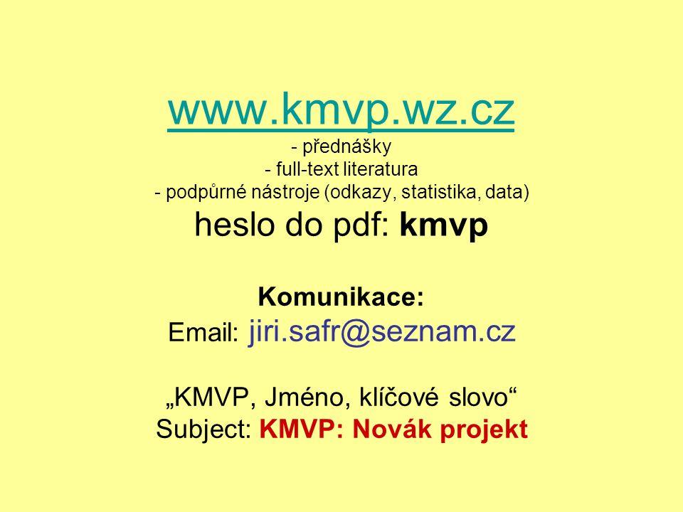 www.kmvp.wz.cz - přednášky - full-text literatura - podpůrné nástroje (odkazy, statistika, data) heslo do pdf: kmvp