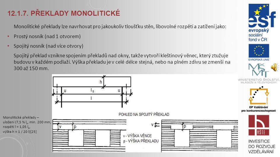 12.1.7. Překlady monolitické Monolitické překlady lze navrhovat pro jakoukoliv tloušťku stěn, libovolné rozpětí a zatížení jako: