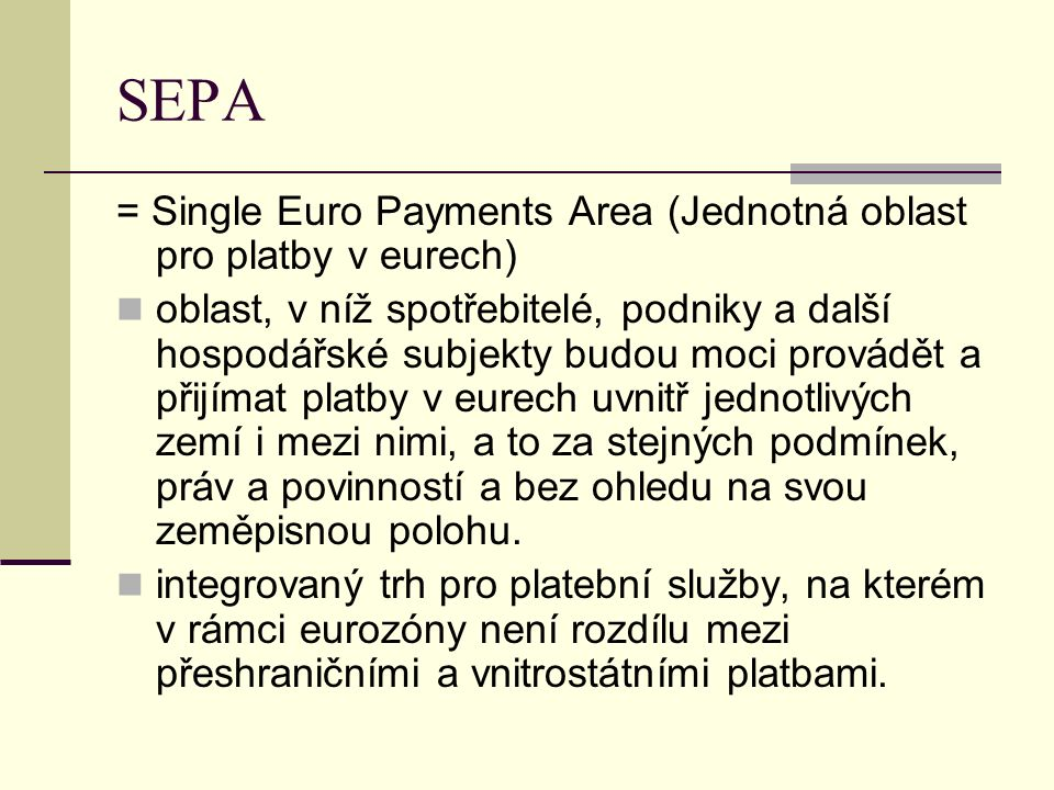 SEPA = Single Euro Payments Area (Jednotná oblast pro platby v eurech)