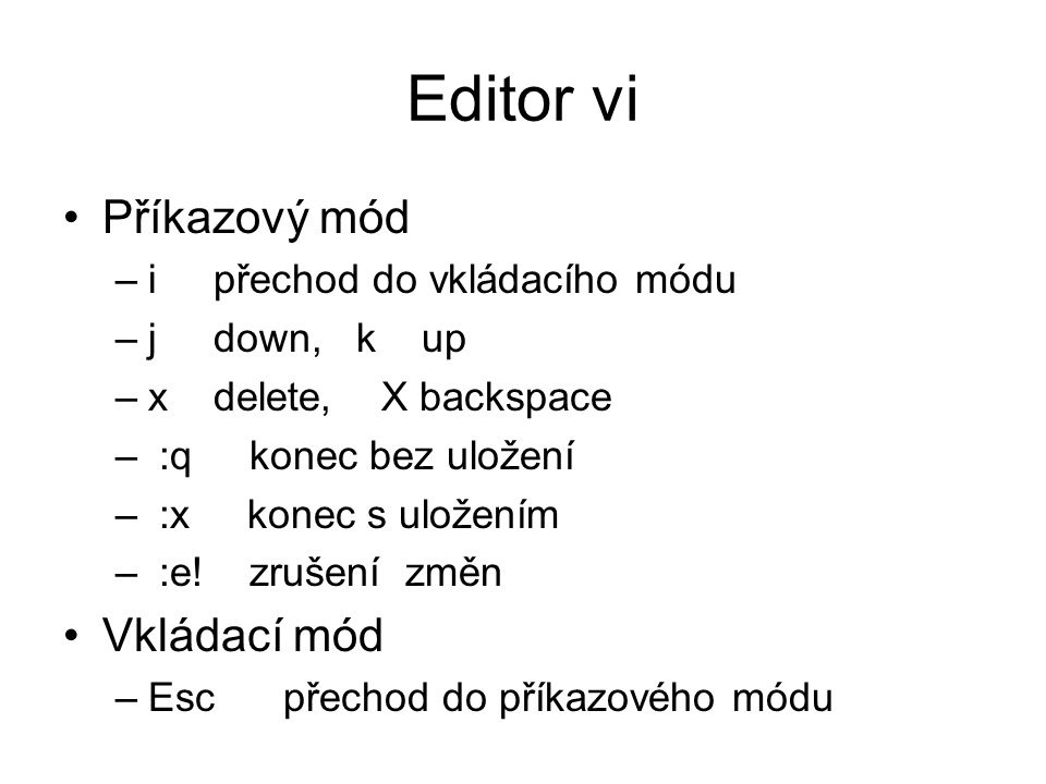 Editor vi Příkazový mód Vkládací mód i přechod do vkládacího módu