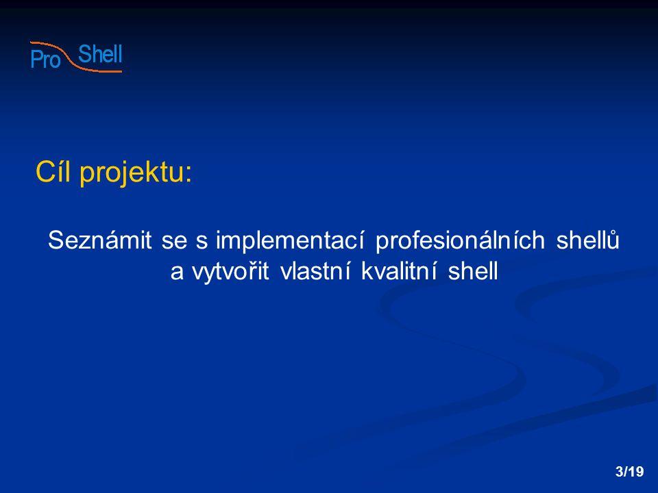Cíl projektu: Seznámit se s implementací profesionálních shellů a vytvořit vlastní kvalitní shell.