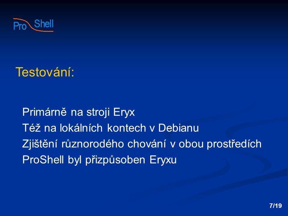 Testování: Primárně na stroji Eryx Též na lokálních kontech v Debianu