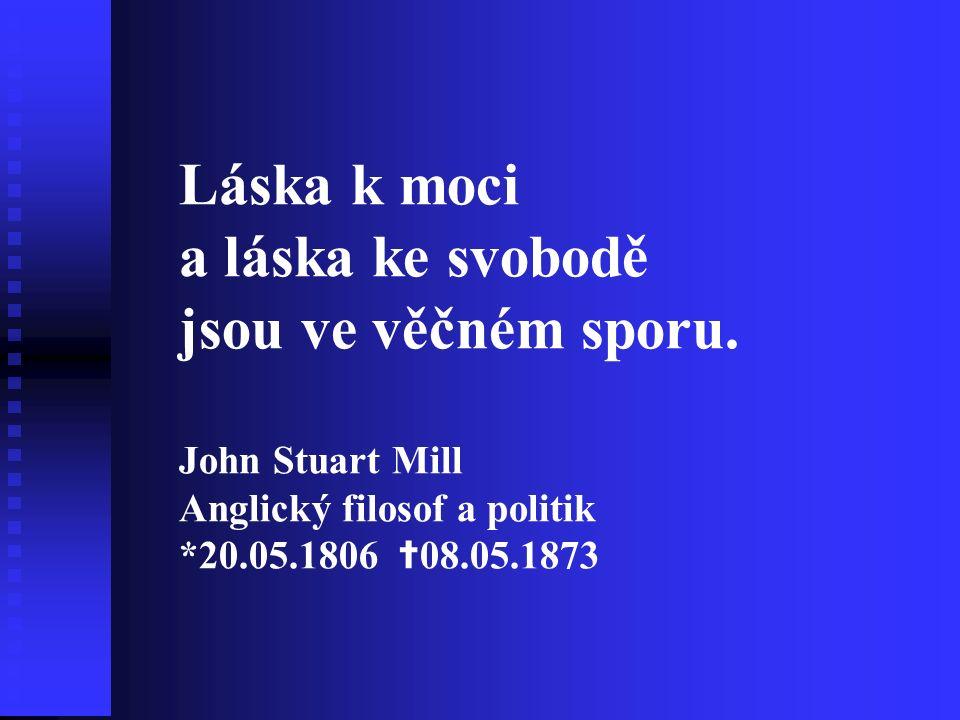 Láska k moci a láska ke svobodě jsou ve věčném sporu. John Stuart Mill