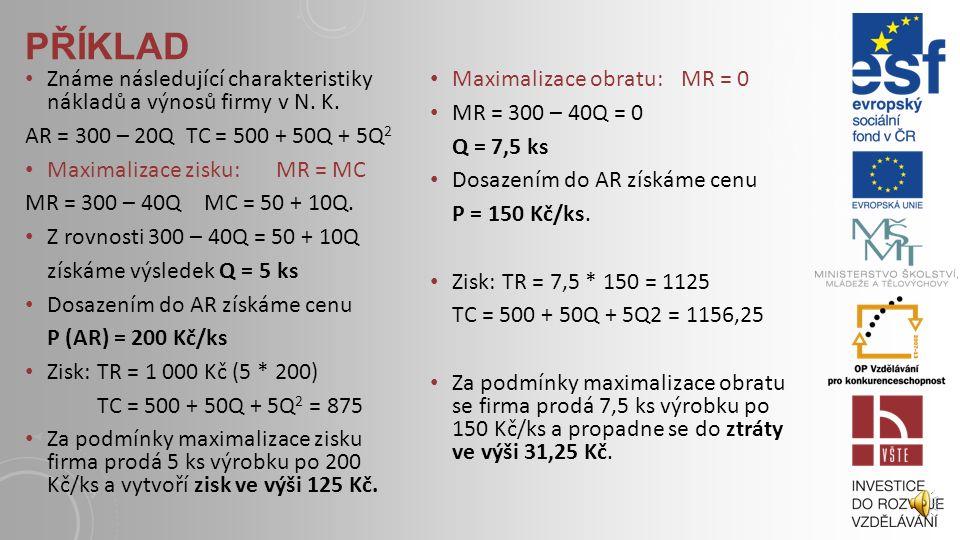 PŘÍKLAD Známe následující charakteristiky nákladů a výnosů firmy v N. K. AR = 300 – 20Q TC = 500 + 50Q + 5Q2.