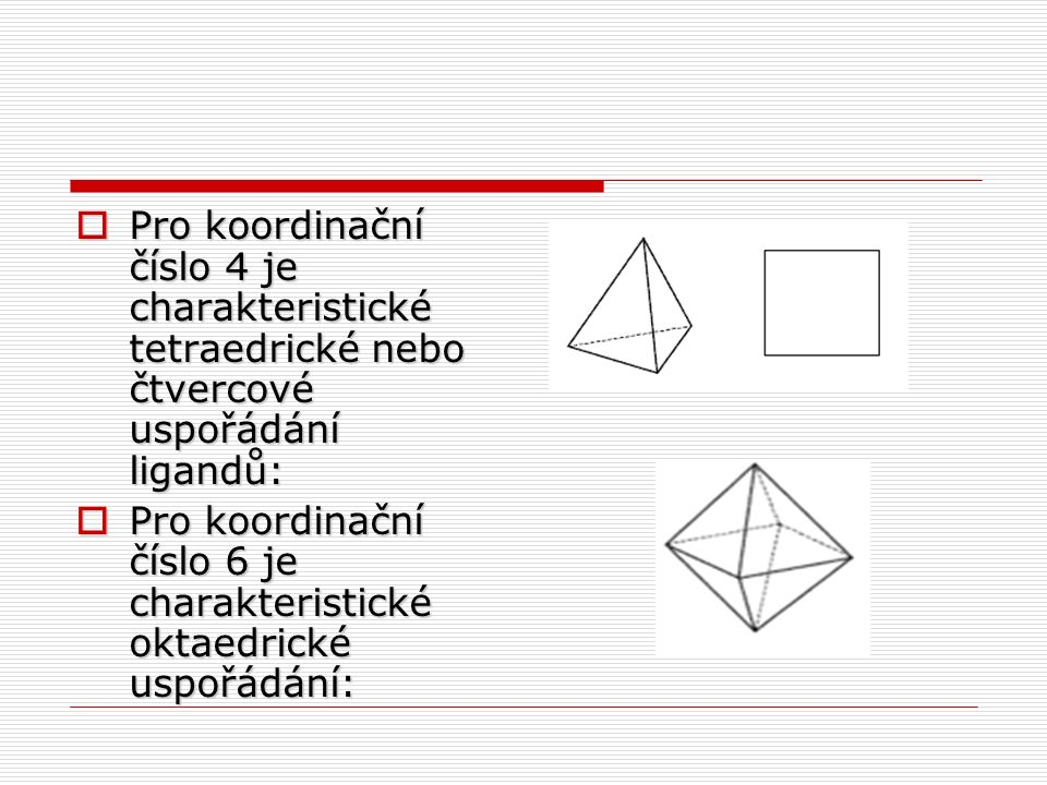 Pro koordinační číslo 4 je charakteristické tetraedrické nebo čtvercové uspořádání ligandů: