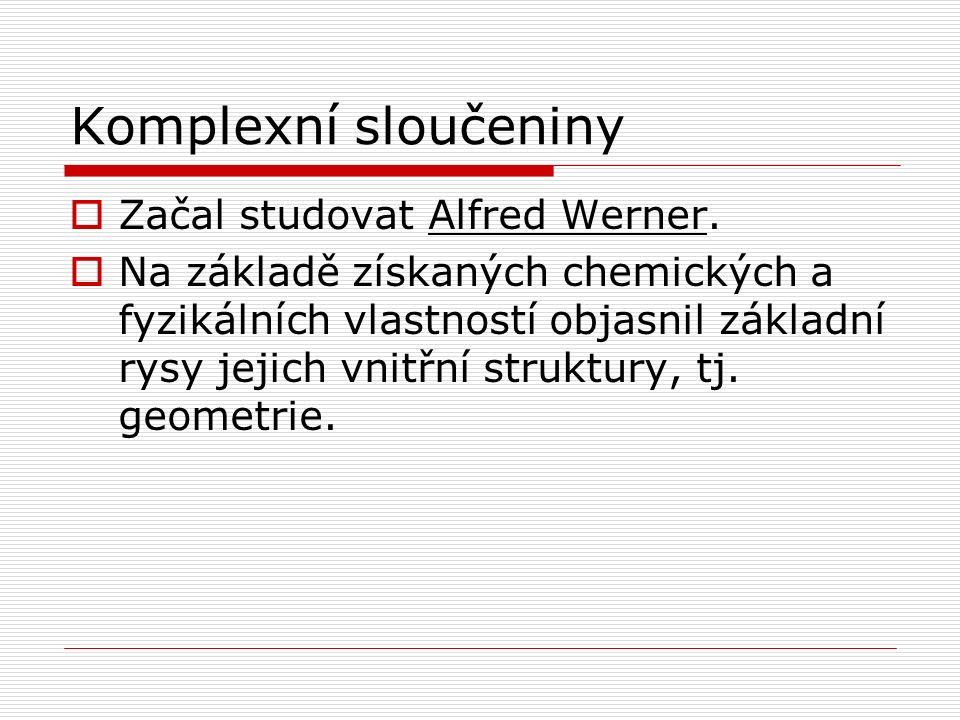 Komplexní sloučeniny Začal studovat Alfred Werner.