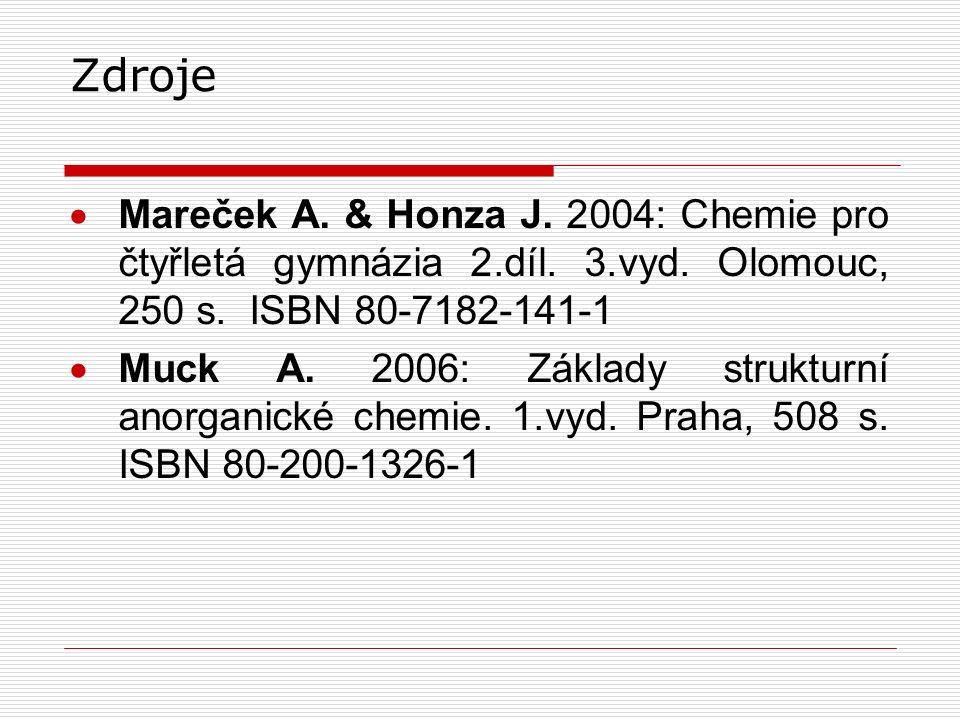 Zdroje Mareček A. & Honza J. 2004: Chemie pro čtyřletá gymnázia 2.díl. 3.vyd. Olomouc, 250 s. ISBN 80-7182-141-1.