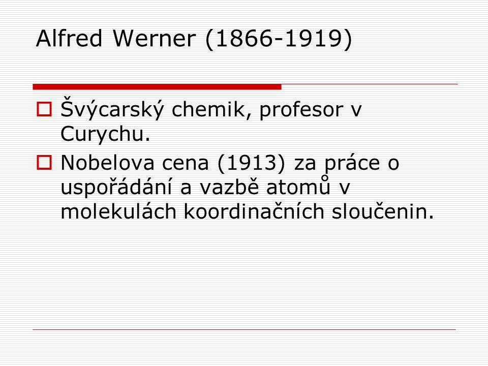 Alfred Werner (1866-1919) Švýcarský chemik, profesor v Curychu.