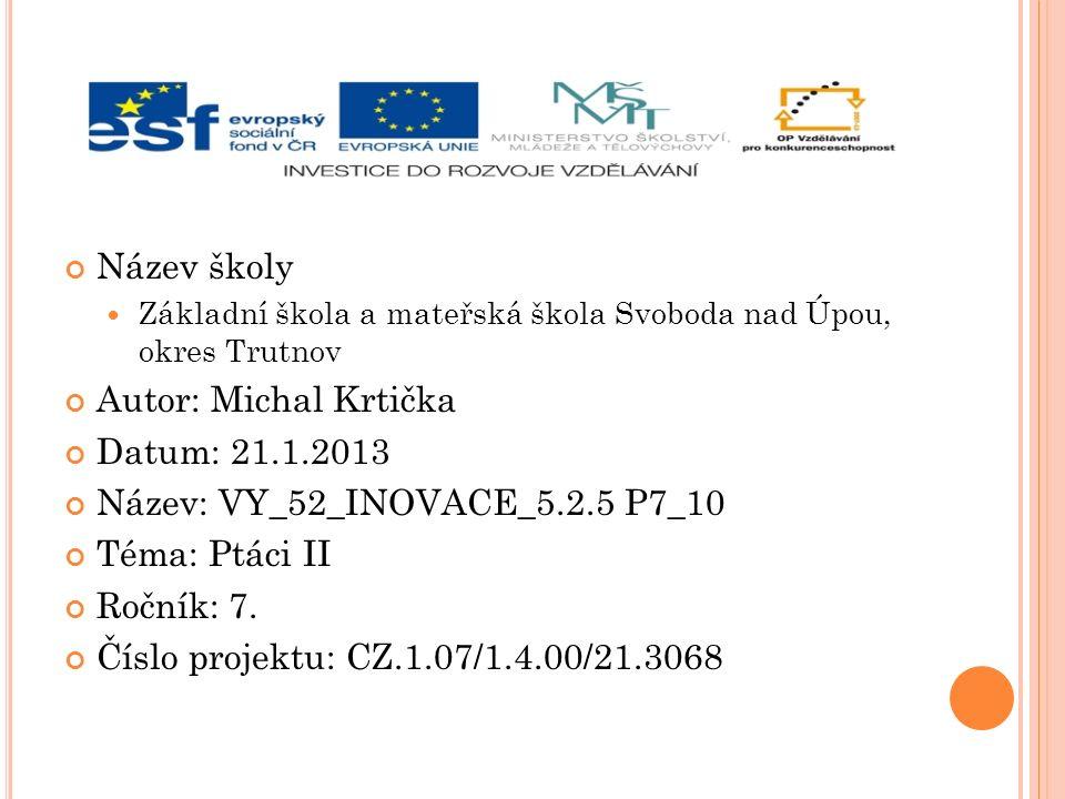 Název: VY_52_INOVACE_5.2.5 P7_10 Téma: Ptáci II Ročník: 7.