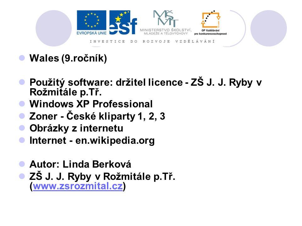 Wales (9.ročník) Použitý software: držitel licence - ZŠ J. J. Ryby v Rožmitále p.Tř. Windows XP Professional.