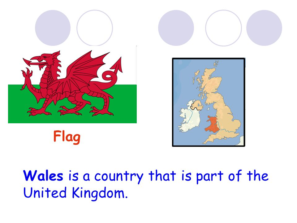 Wales is a country that is part of the United Kingdom.